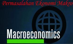 Masalah Ekonomi Makro