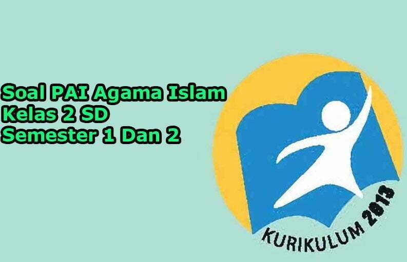 Soal PAI Agama Islam Kelas 2 SD Semester 1 Dan 2 Kurikulum 2013