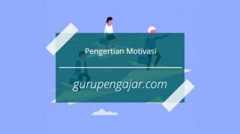 Apa Itu Motivasi : Jenis Jenis Dan Pengertiannya