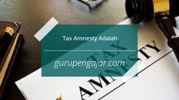 Tax Amnesty : Pengertian, Tujuan, Manfaat